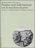 Paradise now - Sulle barricate con la macchina da presa. Cinema e rivoluzione negli anni sessanta e settanta.